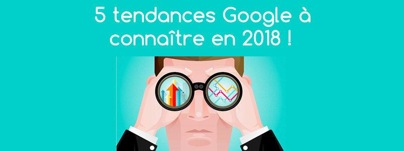 5 tendances Google en 2018